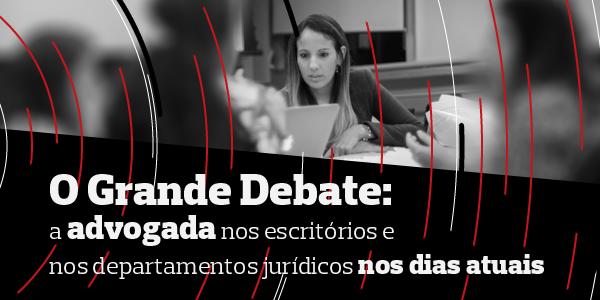 O Grande Debate: As advogadas e o mercado de trabalho